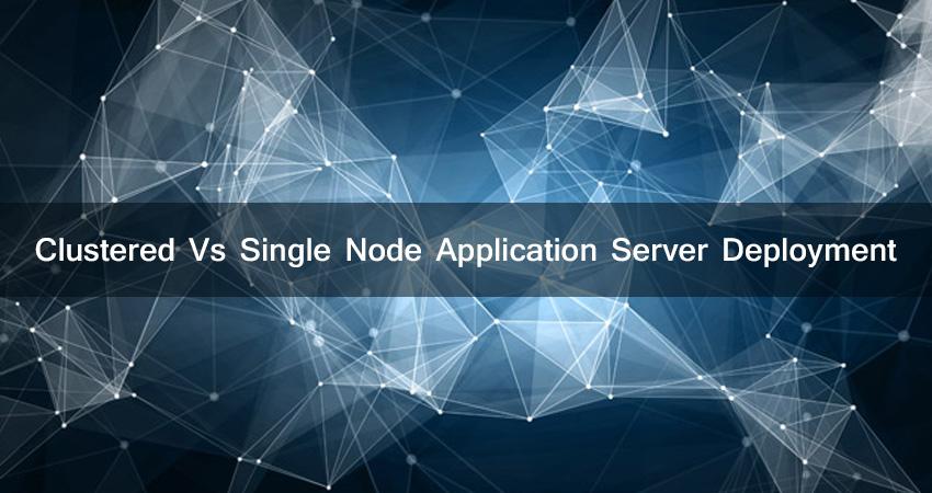 Clustered Vs Single Node Application Server Deployment