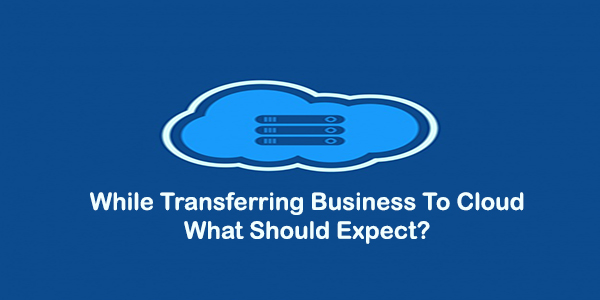 Transferring Business To Cloud