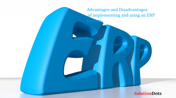 Advantages and Disadvantages of ERP System