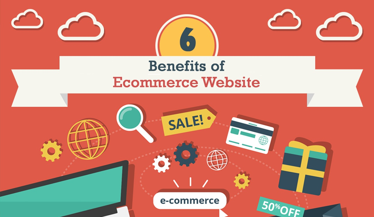 6 Benefits of E-Commerce Websites