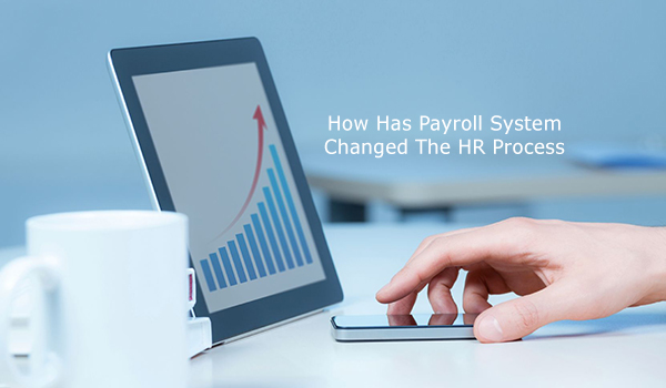 How Has Payroll System Changed The HR Process?