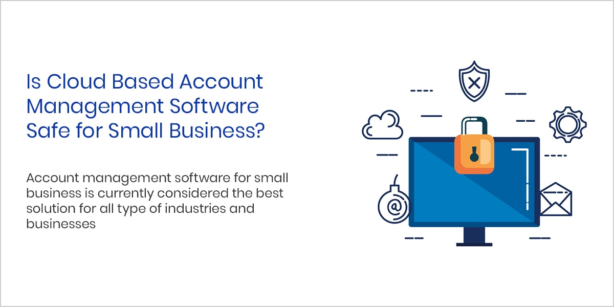 Is Cloud Based Account Management Software Safe for Small Business