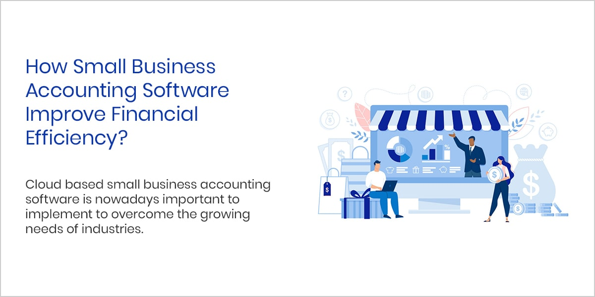 How Small Business Accounting Software Improve Financial Efficiency