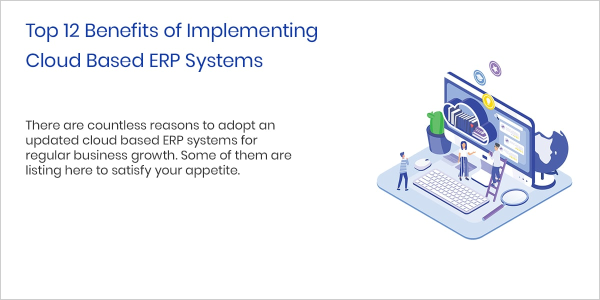 Top 12 Benefits of Implementing Cloud Based ERP Systems