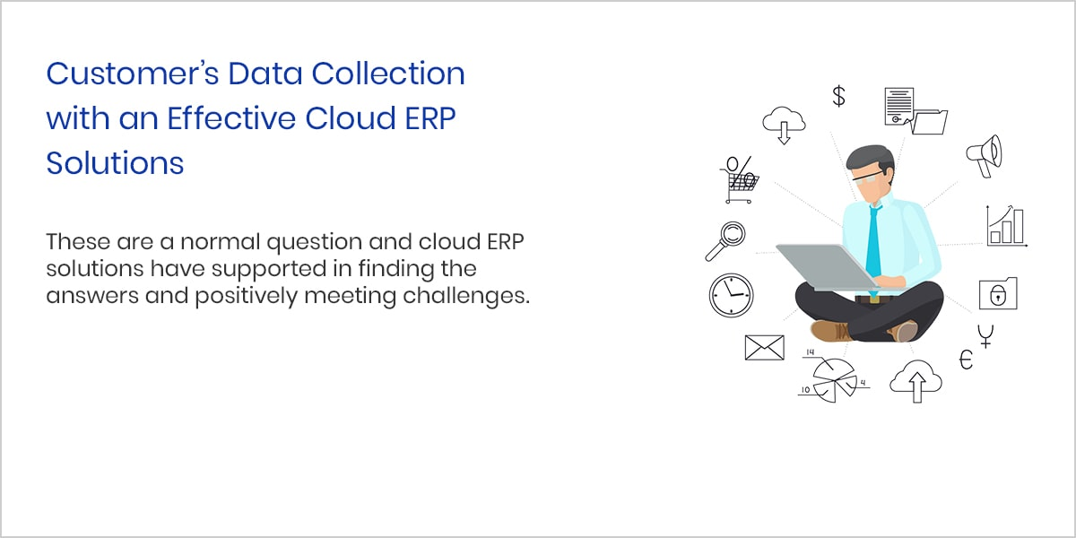 Customer's Data Collection with an Effective Cloud ERP Solutions