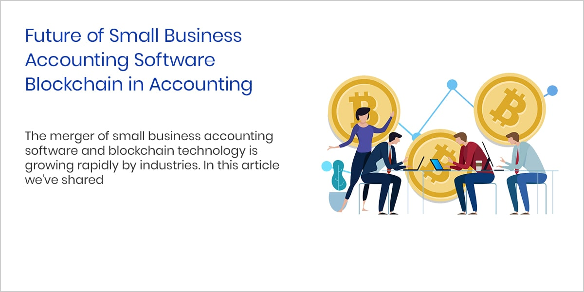 Future of Small Business Accounting Software Blockchain in Accounting