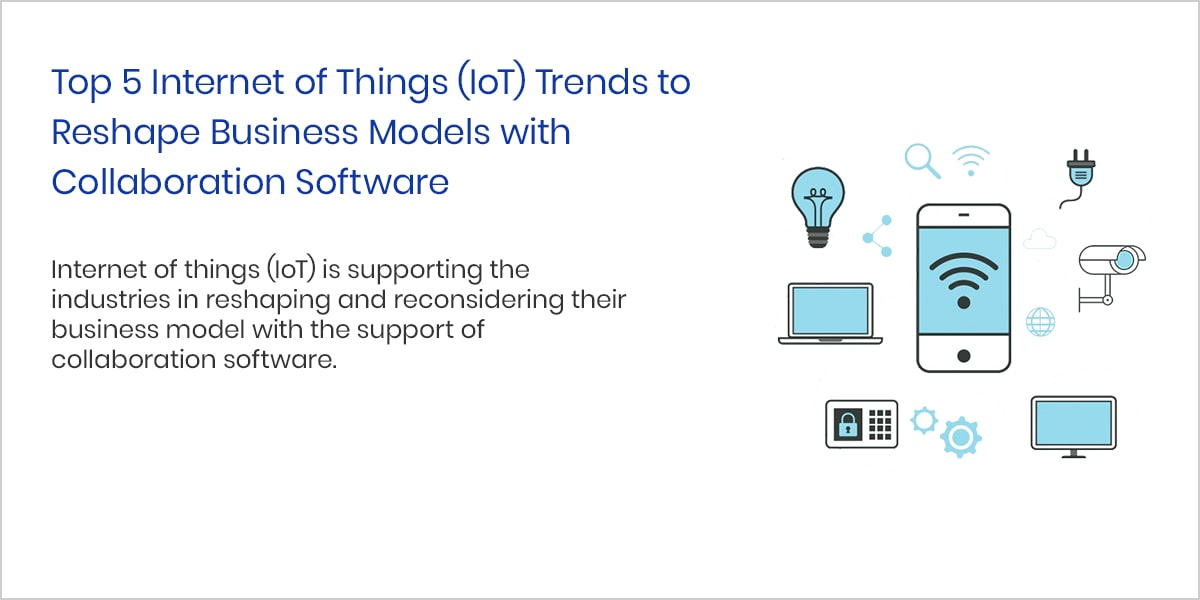 Top 5 Internet of Things (IoT) Trends to Reshape Business Models