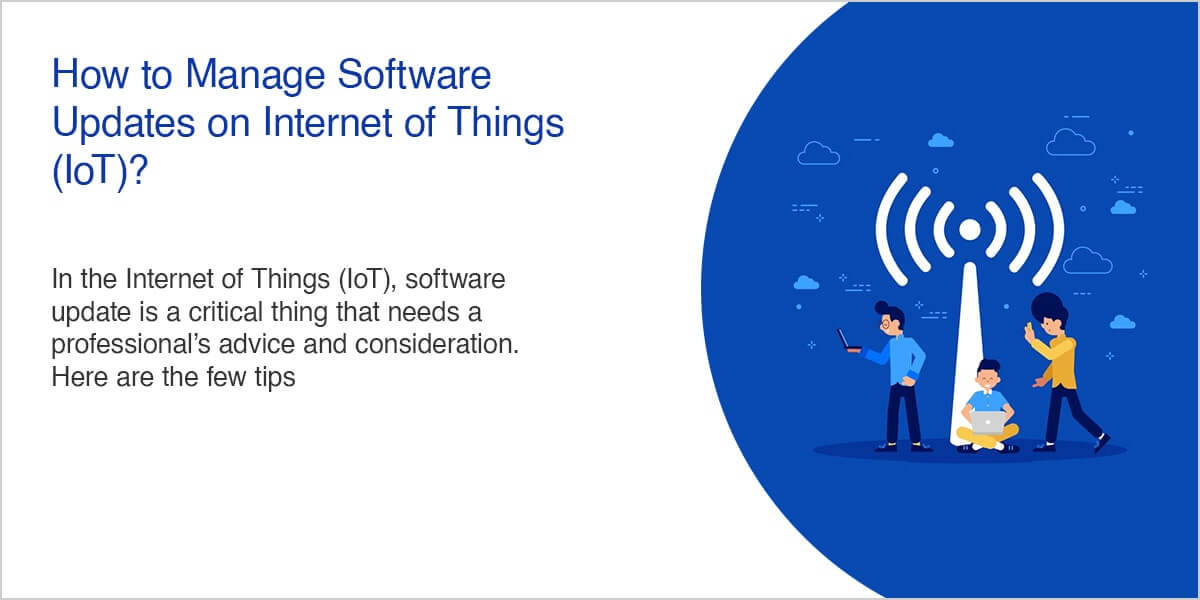 How to Manage Software Updates on Internet of Things (IoT)