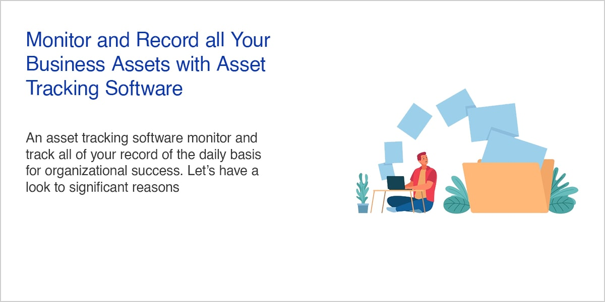 Monitor and Record all Your Business Assets with Asset Tracking Software