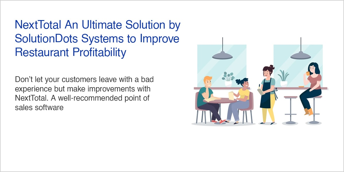 NextTotal: An Ultimate Solution by SolutionDots Systems to Improve Restaurant Profitability