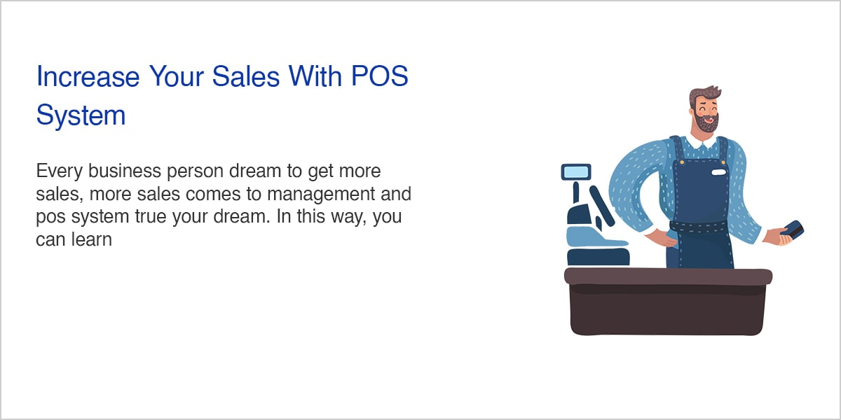 INCREASE YOUR SALES WITH POS SYSTEM