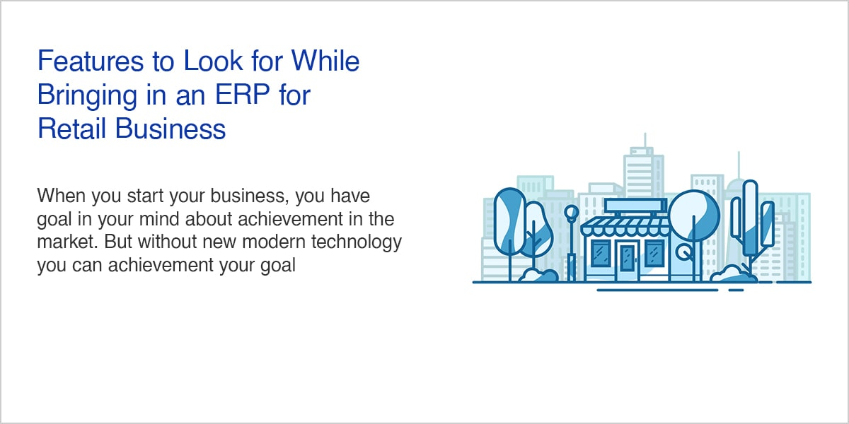 Features to Look for While Bringing in an ERP for Retail Business