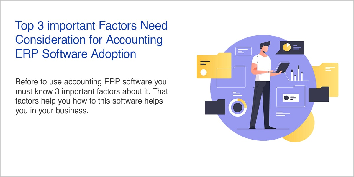 Top 3 important Factors Need Consideration for Accounting ERP Software Adoption