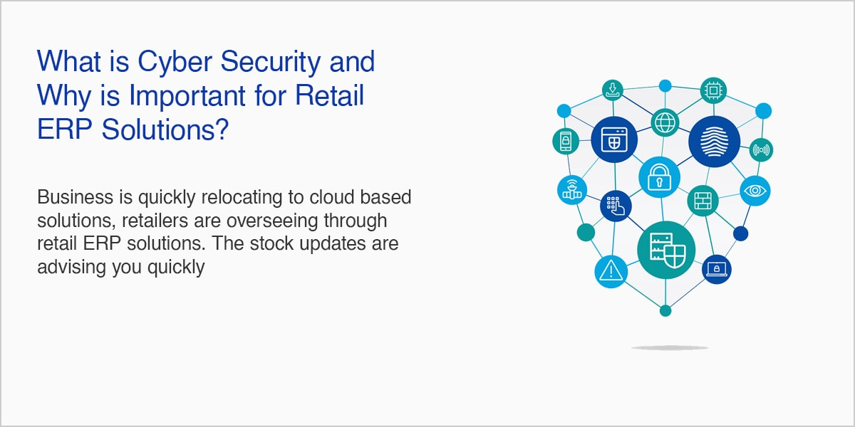 What is Cyber Security and Why is Important for Retail ERP Solutions