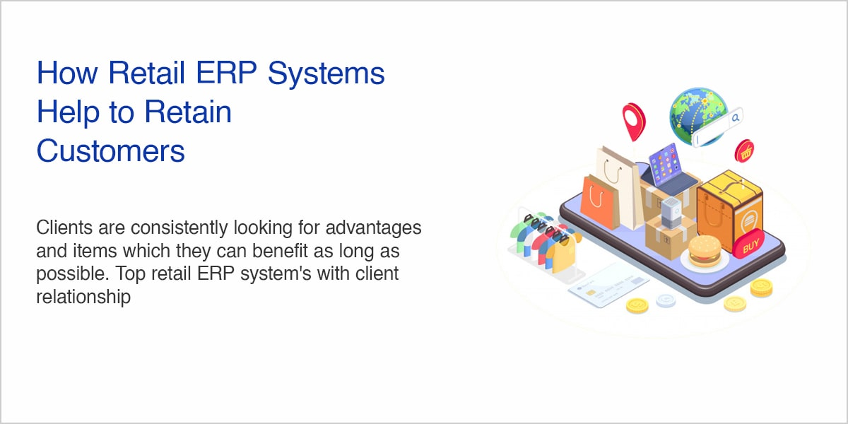 How Retail ERP Systems Help to Retain Customers