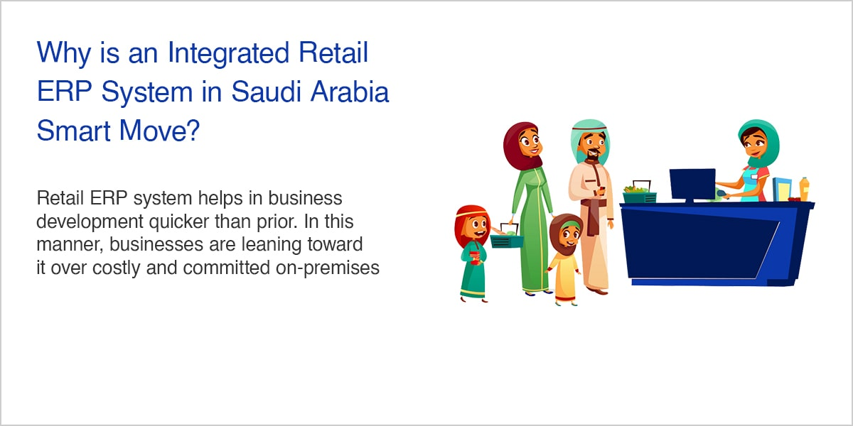 Why is an Integrated Retail ERP System in Saudi Arabia Smart Move