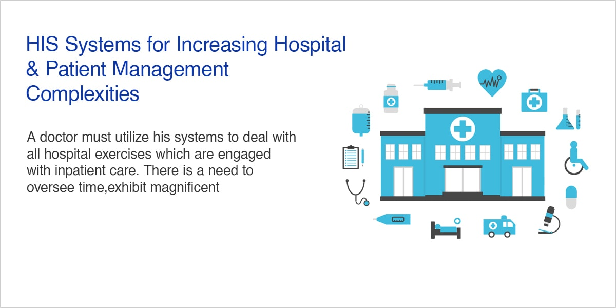 HIS Systems for Increasing Hospital & Patient Management Complexities